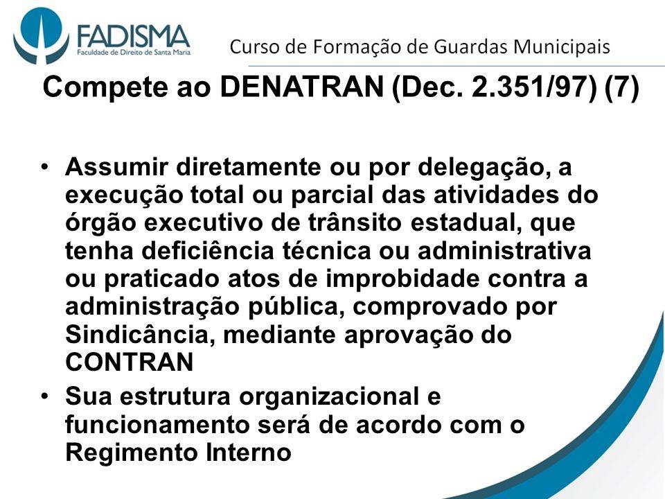 Compete ao DENATRAN (Dec. 2.351/97) (7) Assumir diretamente ou por delegação, a execução total ou parcial das atividades do órgão executivo de trânsit