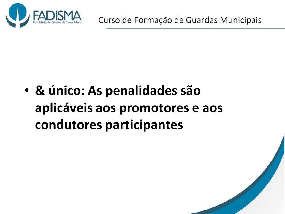 & único: As penalidades são aplicáveis aos promotores e aos condutores participantes
