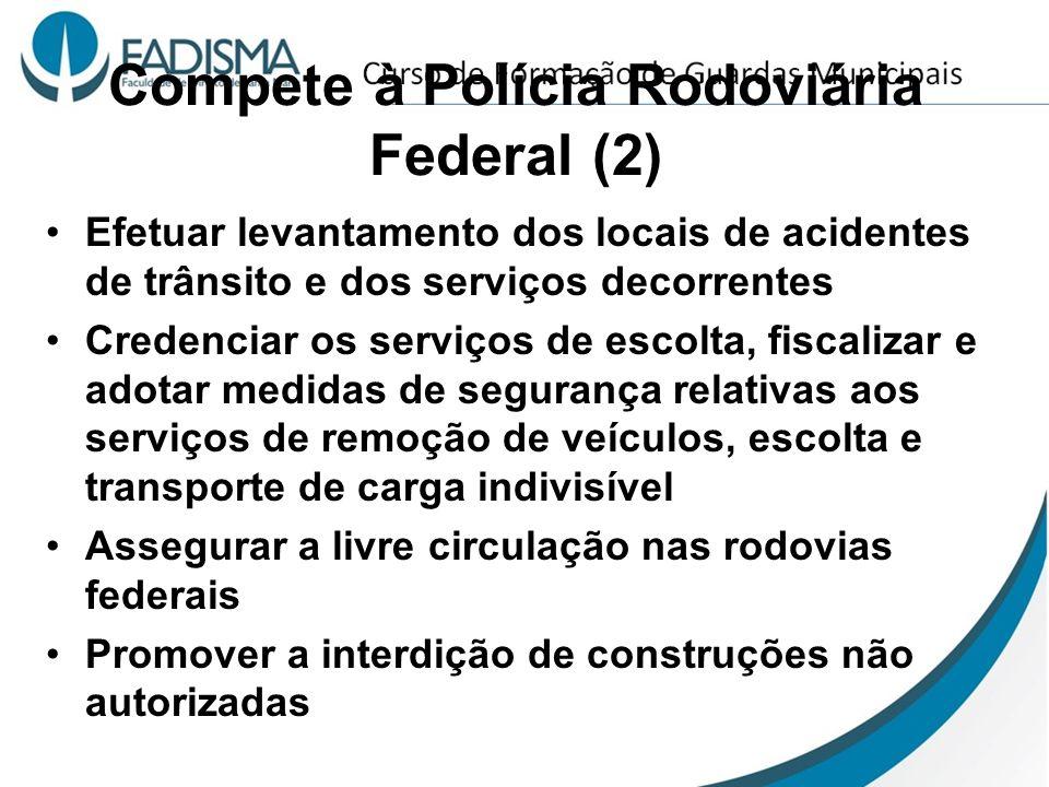 Compete à Polícia Rodoviária Federal (2) Efetuar levantamento dos locais de acidentes de trânsito e dos serviços decorrentes Credenciar os serviços de