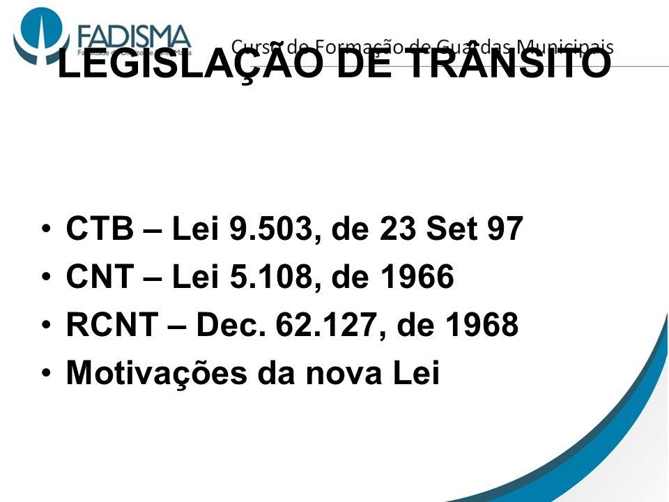 LEGISLAÇÃO DE TRÂNSITO CTB – Lei 9.503, de 23 Set 97 CNT – Lei 5.108, de 1966 RCNT – Dec. 62.127, de 1968 Motivações da nova Lei