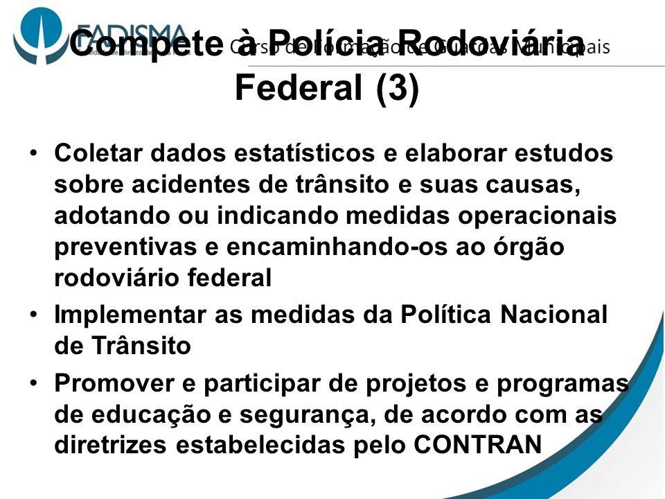 Compete à Polícia Rodoviária Federal (3) Coletar dados estatísticos e elaborar estudos sobre acidentes de trânsito e suas causas, adotando ou indicand