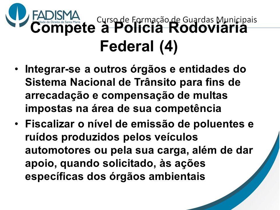 Compete à Polícia Rodoviária Federal (4) Integrar-se a outros órgãos e entidades do Sistema Nacional de Trânsito para fins de arrecadação e compensaçã