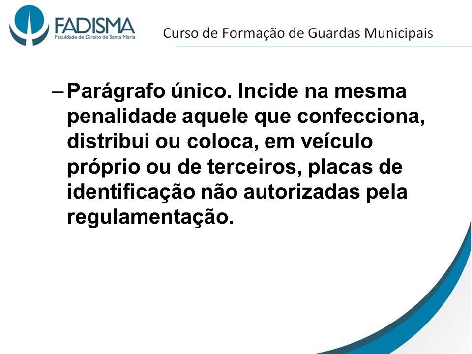 –Parágrafo único. Incide na mesma penalidade aquele que confecciona, distribui ou coloca, em veículo próprio ou de terceiros, placas de identificação