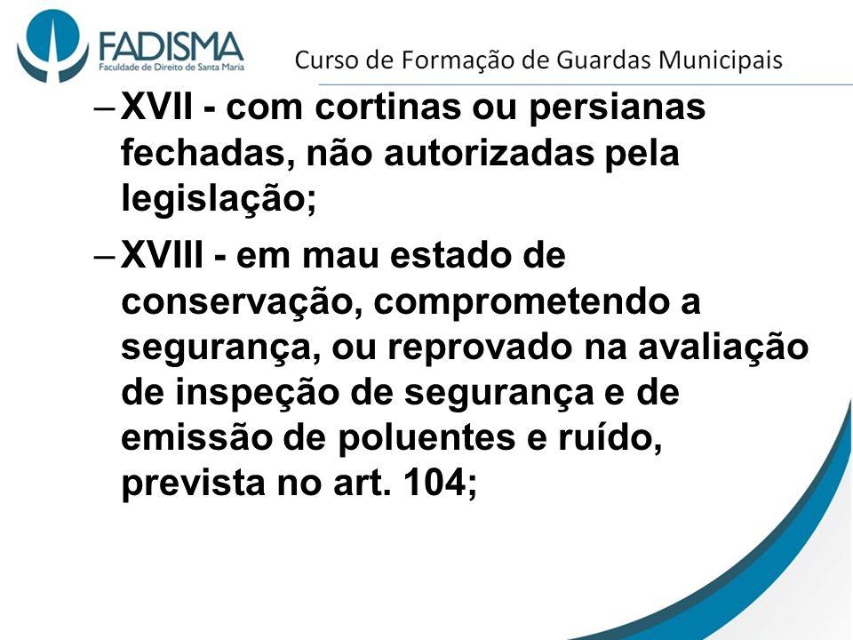 –XVII - com cortinas ou persianas fechadas, não autorizadas pela legislação; –XVIII - em mau estado de conservação, comprometendo a segurança, ou repr