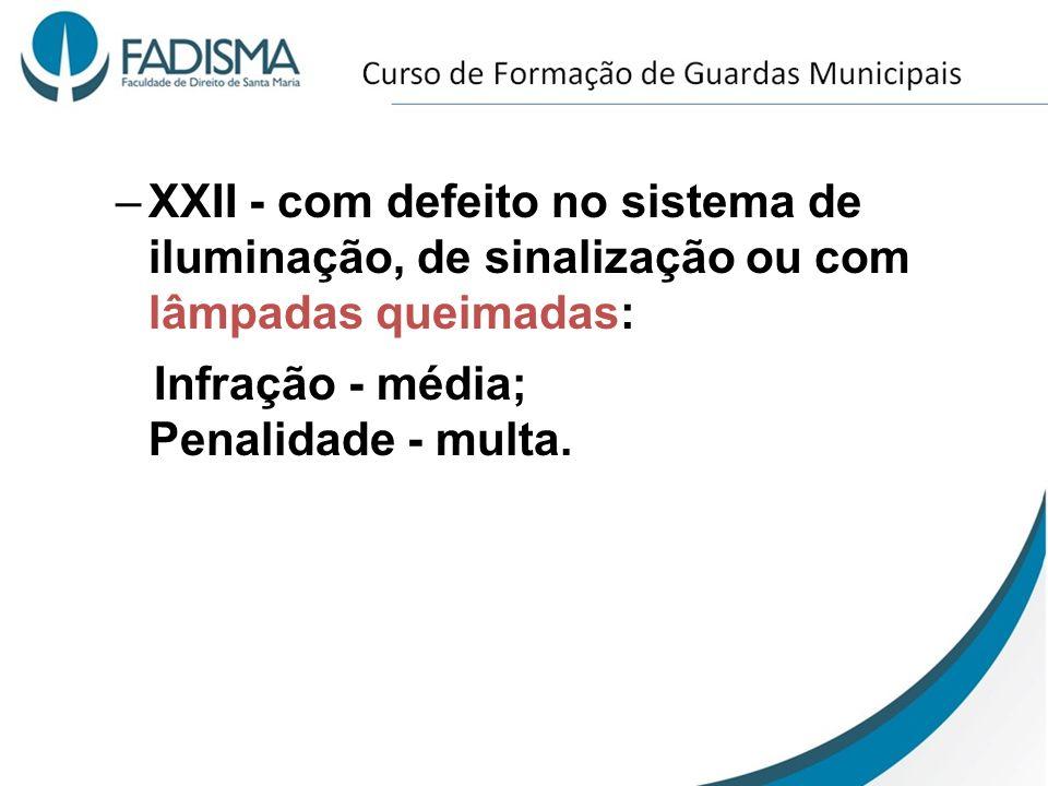 –XXII - com defeito no sistema de iluminação, de sinalização ou com lâmpadas queimadas: Infração - média; Penalidade - multa.
