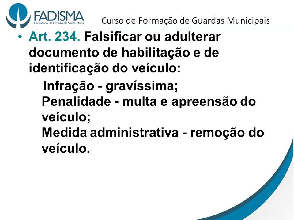 Art. 234. Falsificar ou adulterar documento de habilitação e de identificação do veículo: Infração - gravíssima; Penalidade - multa e apreensão do veí