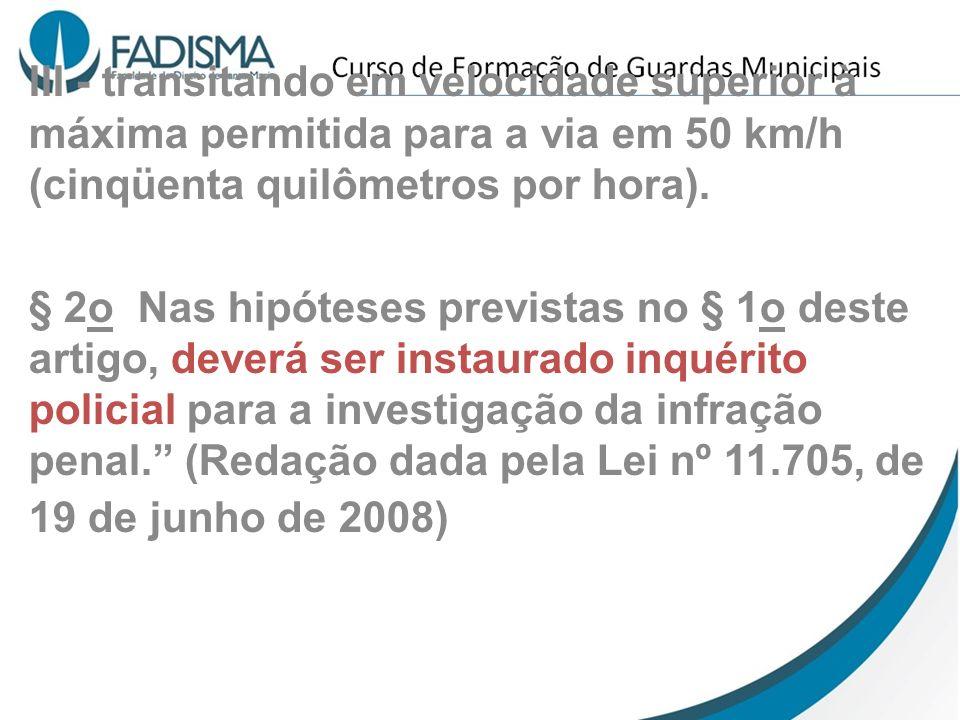 III - transitando em velocidade superior à máxima permitida para a via em 50 km/h (cinqüenta quilômetros por hora). § 2o Nas hipóteses previstas no §