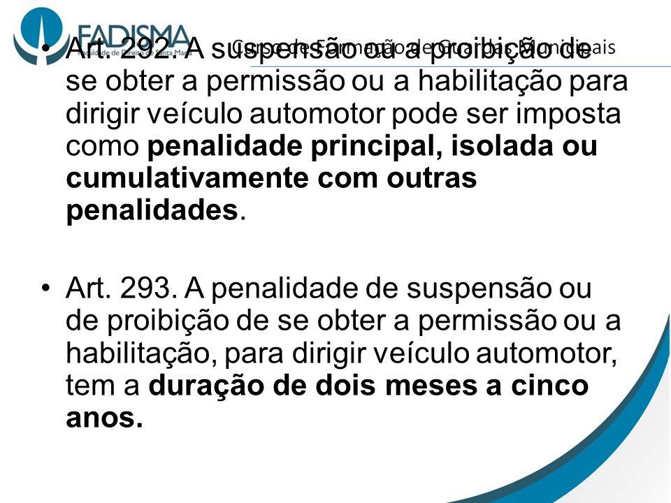 Art. 292. A suspensão ou a proibição de se obter a permissão ou a habilitação para dirigir veículo automotor pode ser imposta como penalidade principa