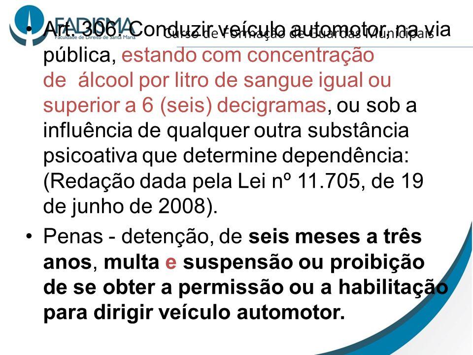 Art. 306. Conduzir veículo automotor, na via pública, estando com concentração de álcool por litro de sangue igual ou superior a 6 (seis) decigramas,