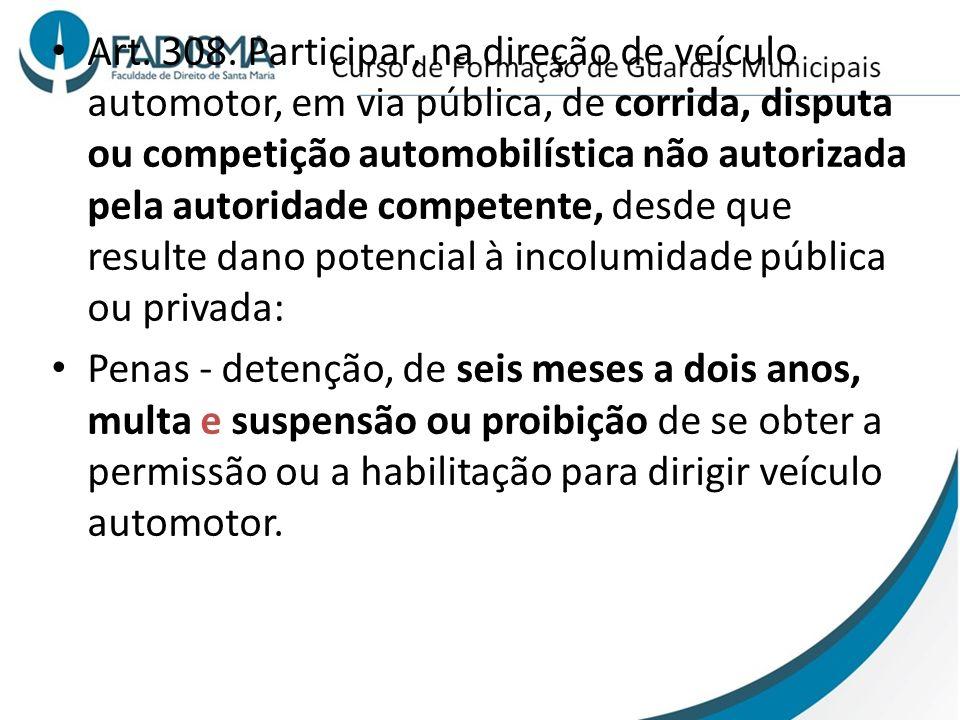 Art. 308. Participar, na direção de veículo automotor, em via pública, de corrida, disputa ou competição automobilística não autorizada pela autoridad
