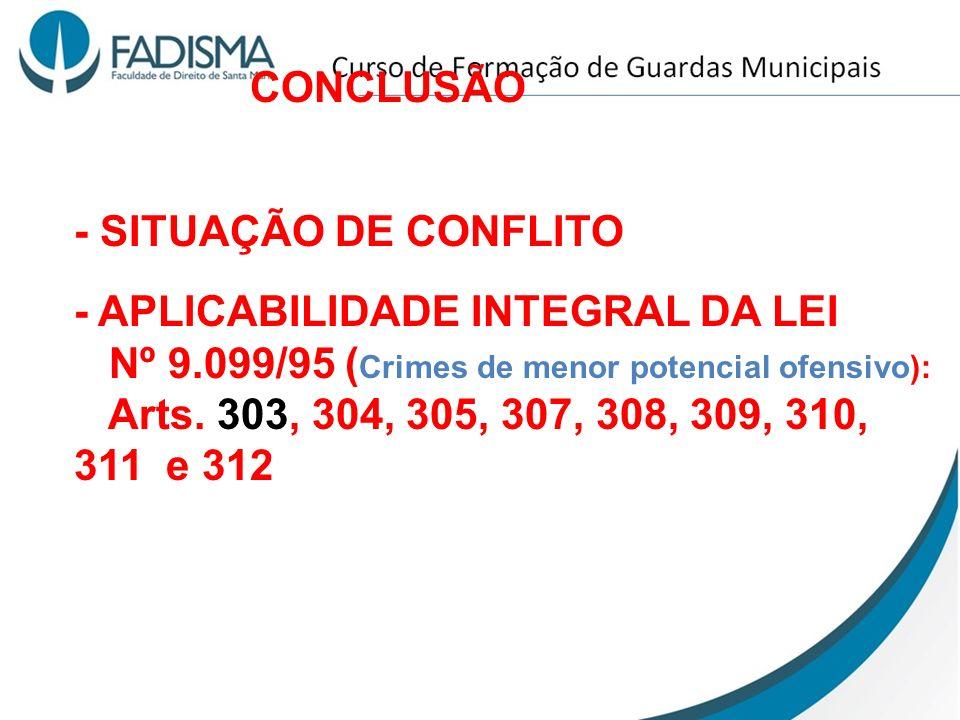 CONCLUSÃO - SITUAÇÃO DE CONFLITO - APLICABILIDADE INTEGRAL DA LEI Nº 9.099/95 ( Crimes de menor potencial ofensivo): Arts. 303, 304, 305, 307, 308, 30