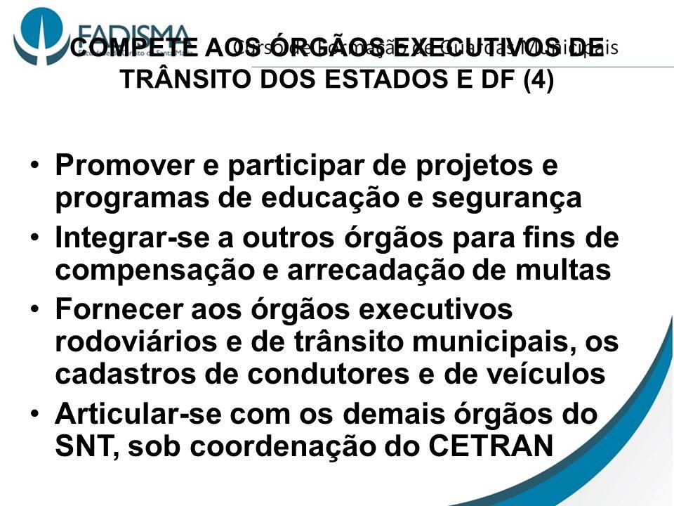 COMPETE AOS ÓRGÃOS EXECUTIVOS DE TRÂNSITO DOS ESTADOS E DF (4) Promover e participar de projetos e programas de educação e segurança Integrar-se a out