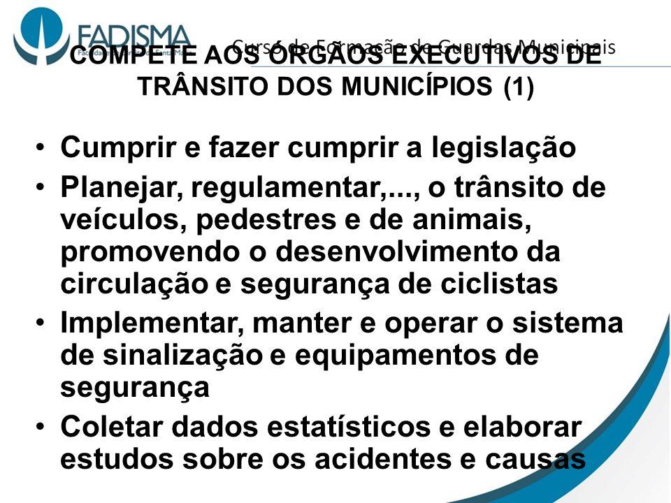 COMPETE AOS ÓRGÃOS EXECUTIVOS DE TRÂNSITO DOS MUNICÍPIOS (1) Cumprir e fazer cumprir a legislação Planejar, regulamentar,..., o trânsito de veículos,