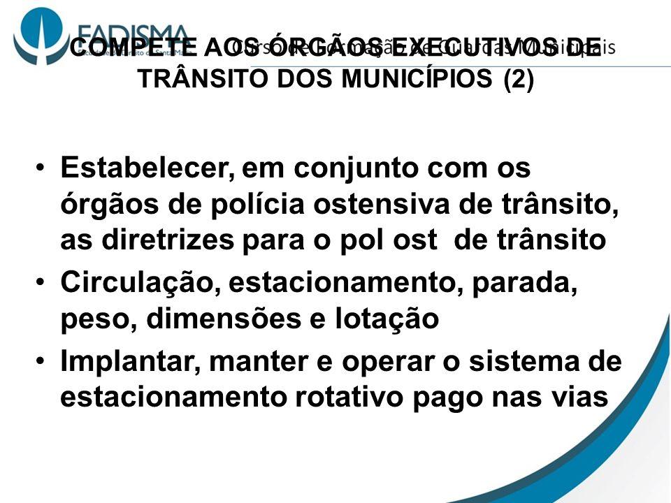 COMPETE AOS ÓRGÃOS EXECUTIVOS DE TRÂNSITO DOS MUNICÍPIOS (2) Estabelecer, em conjunto com os órgãos de polícia ostensiva de trânsito, as diretrizes pa