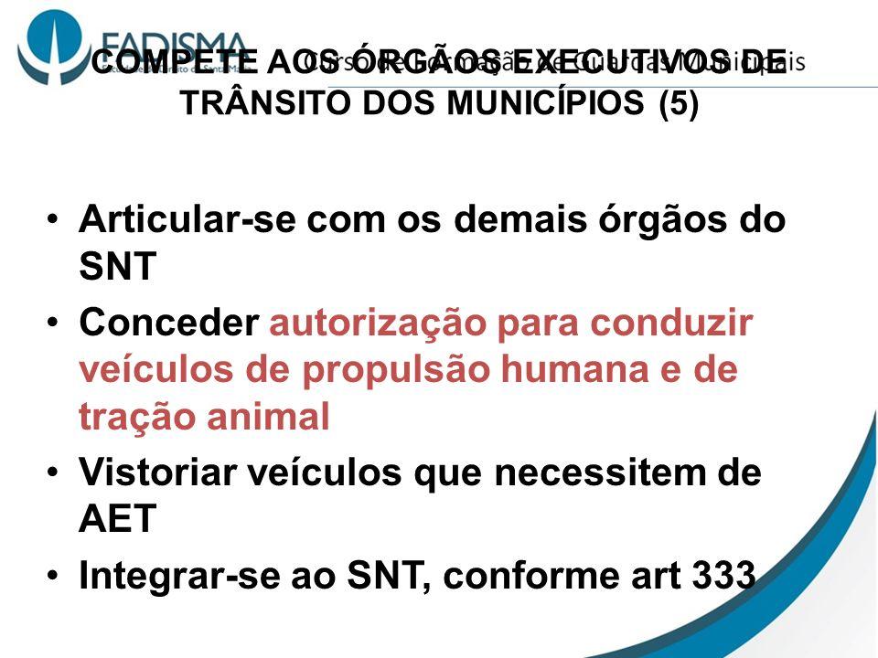 COMPETE AOS ÓRGÃOS EXECUTIVOS DE TRÂNSITO DOS MUNICÍPIOS (5) Articular-se com os demais órgãos do SNT Conceder autorização para conduzir veículos de p