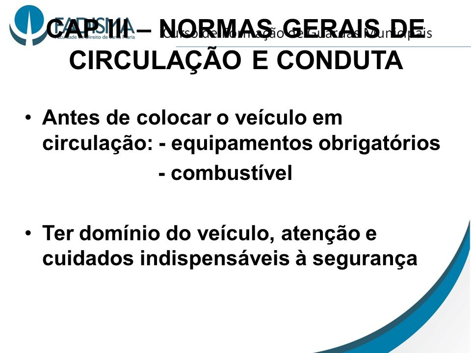 CAP III – NORMAS GERAIS DE CIRCULAÇÃO E CONDUTA Antes de colocar o veículo em circulação: - equipamentos obrigatórios - combustível Ter domínio do veí