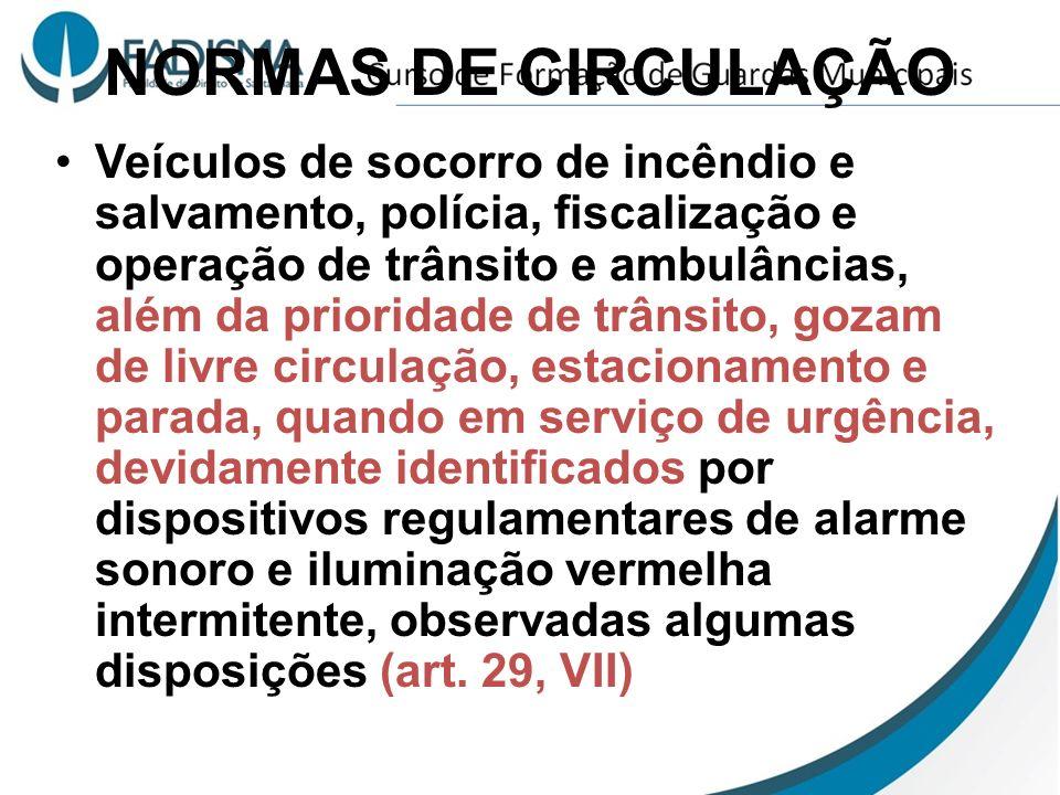 NORMAS DE CIRCULAÇÃO Veículos de socorro de incêndio e salvamento, polícia, fiscalização e operação de trânsito e ambulâncias, além da prioridade de t