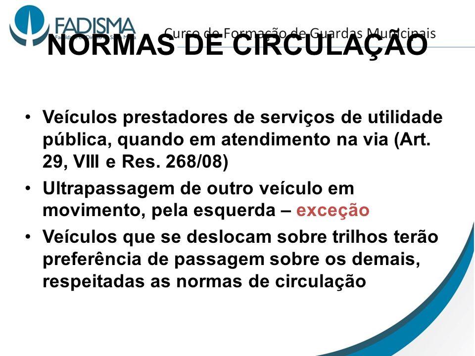 NORMAS DE CIRCULAÇÃO Veículos prestadores de serviços de utilidade pública, quando em atendimento na via (Art. 29, VIII e Res. 268/08) Ultrapassagem d