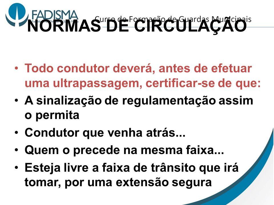 NORMAS DE CIRCULAÇÃO Todo condutor deverá, antes de efetuar uma ultrapassagem, certificar-se de que: A sinalização de regulamentação assim o permita C