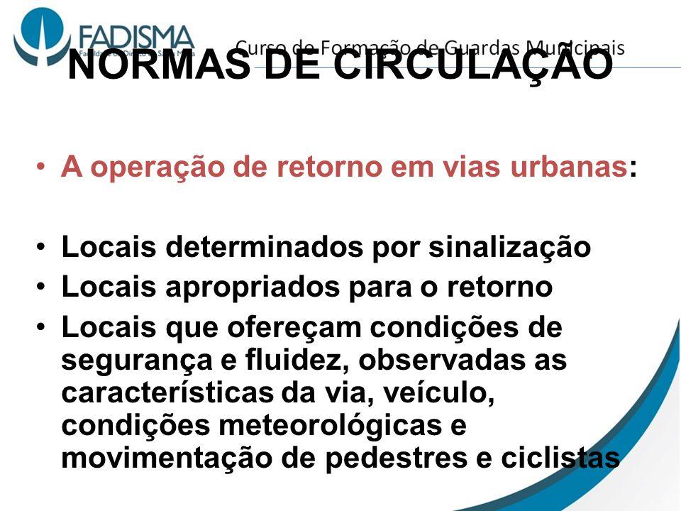 NORMAS DE CIRCULAÇÃO A operação de retorno em vias urbanas: Locais determinados por sinalização Locais apropriados para o retorno Locais que ofereçam