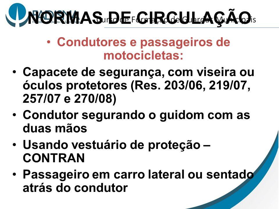 NORMAS DE CIRCULAÇÃO Condutores e passageiros de motocicletas: Capacete de segurança, com viseira ou óculos protetores (Res. 203/06, 219/07, 257/07 e