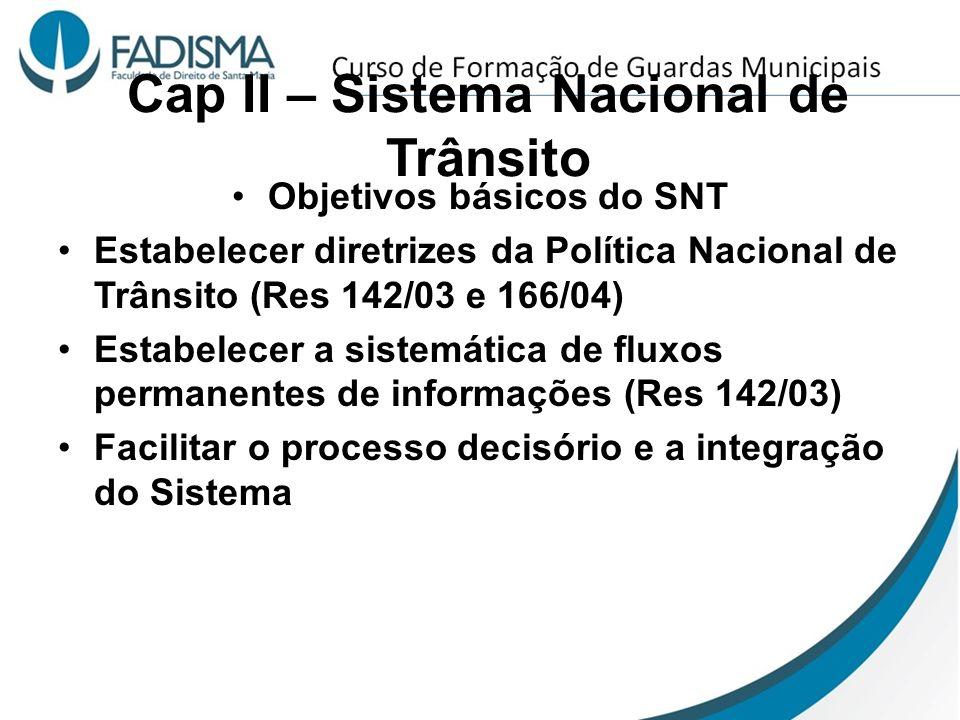 Cap II – Sistema Nacional de Trânsito Objetivos básicos do SNT Estabelecer diretrizes da Política Nacional de Trânsito (Res 142/03 e 166/04) Estabelec