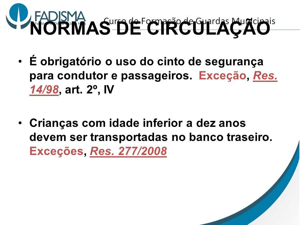 NORMAS DE CIRCULAÇÃO É obrigatório o uso do cinto de segurança para condutor e passageiros. Exceção, Res. 14/98, art. 2º, IV Crianças com idade inferi