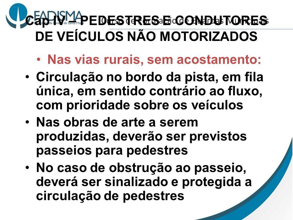 Cap IV – PEDESTRES E CONDUTORES DE VEÍCULOS NÃO MOTORIZADOS Nas vias rurais, sem acostamento: Circulação no bordo da pista, em fila única, em sentido