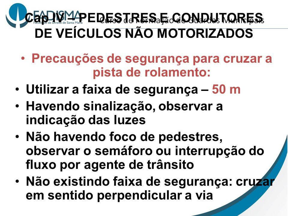 Cap IV – PEDESTRES E CONDUTORES DE VEÍCULOS NÃO MOTORIZADOS Precauções de segurança para cruzar a pista de rolamento: Utilizar a faixa de segurança –