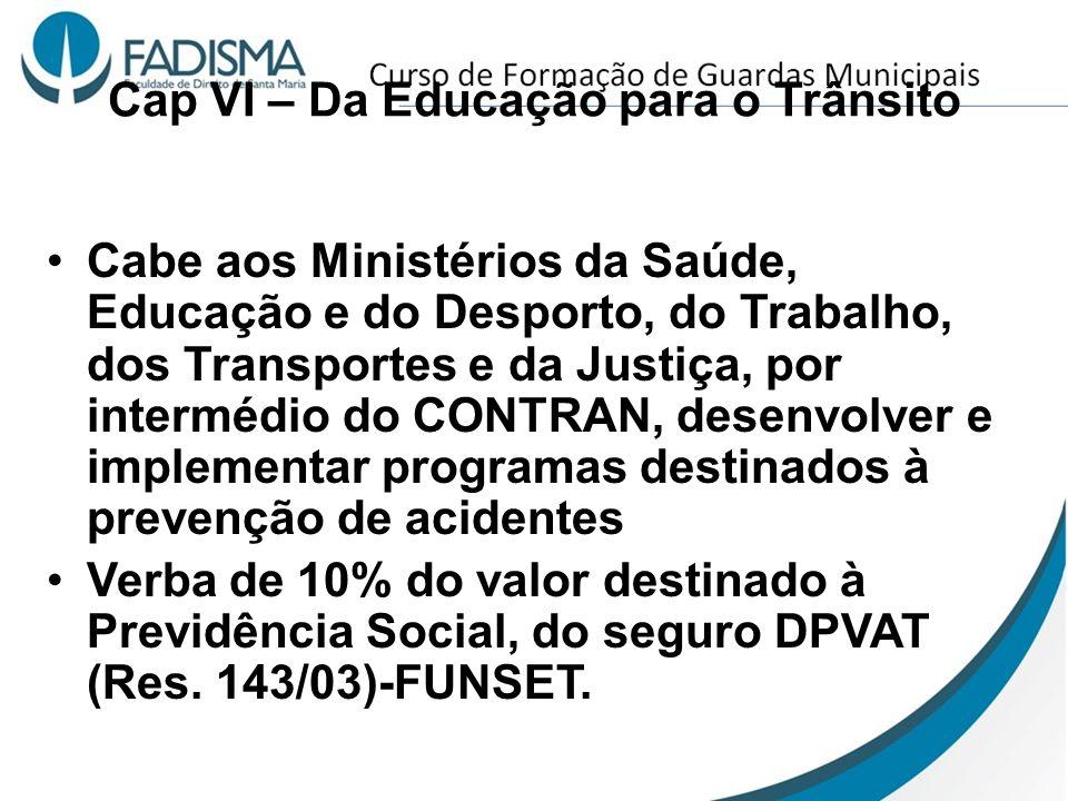 Cap VI – Da Educação para o Trânsito Cabe aos Ministérios da Saúde, Educação e do Desporto, do Trabalho, dos Transportes e da Justiça, por intermédio