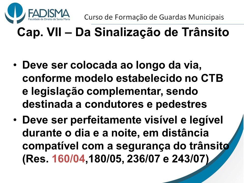 Cap. VII – Da Sinalização de Trânsito Deve ser colocada ao longo da via, conforme modelo estabelecido no CTB e legislação complementar, sendo destinad