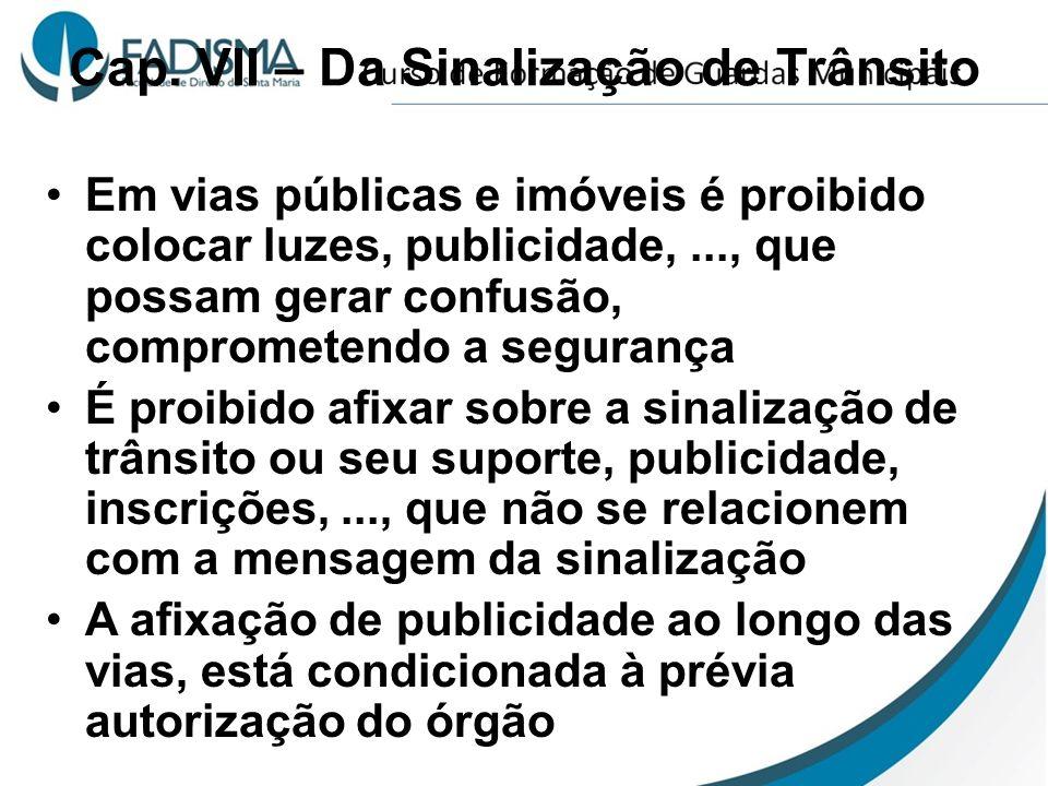 Cap. VII – Da Sinalização de Trânsito Em vias públicas e imóveis é proibido colocar luzes, publicidade,..., que possam gerar confusão, comprometendo a