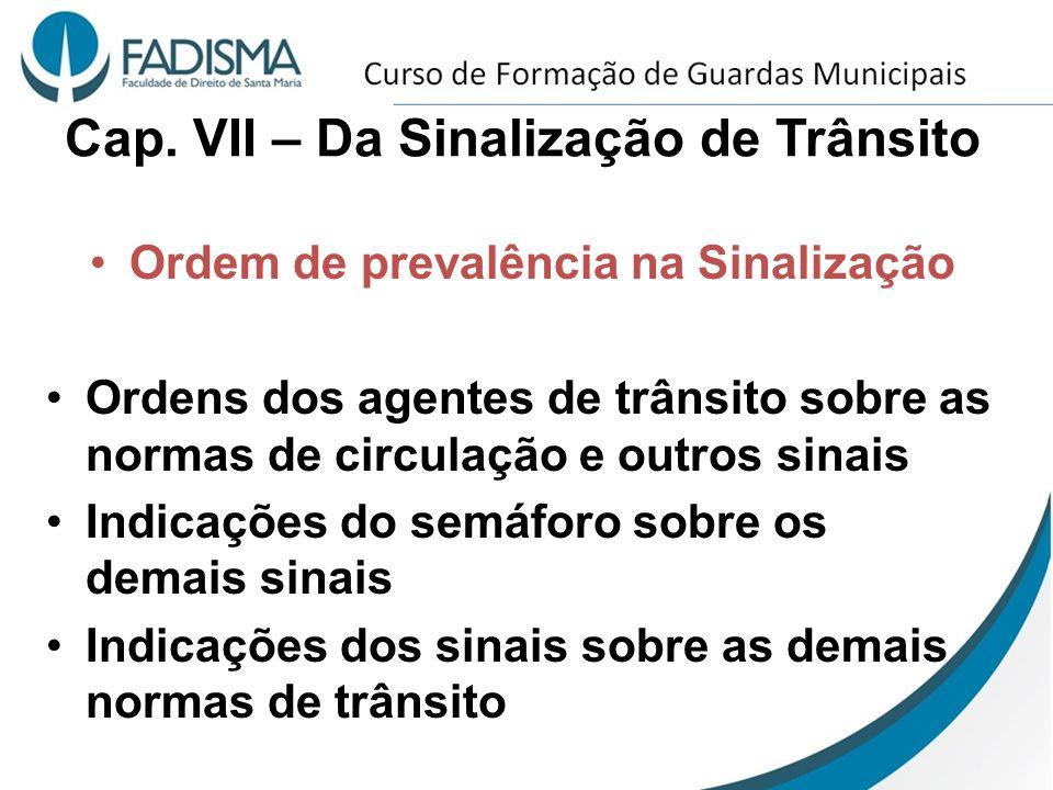 Cap. VII – Da Sinalização de Trânsito Ordem de prevalência na Sinalização Ordens dos agentes de trânsito sobre as normas de circulação e outros sinais