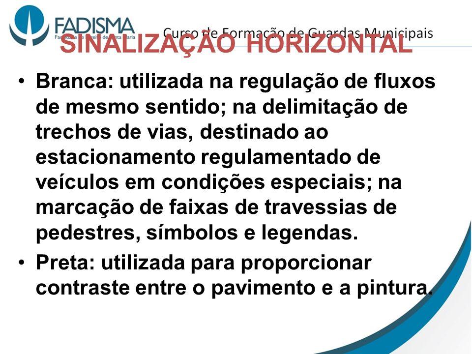 SINALIZAÇÃO HORIZONTAL Branca: utilizada na regulação de fluxos de mesmo sentido; na delimitação de trechos de vias, destinado ao estacionamento regul
