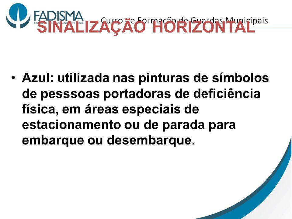 SINALIZAÇÃO HORIZONTAL Azul: utilizada nas pinturas de símbolos de pesssoas portadoras de deficiência física, em áreas especiais de estacionamento ou