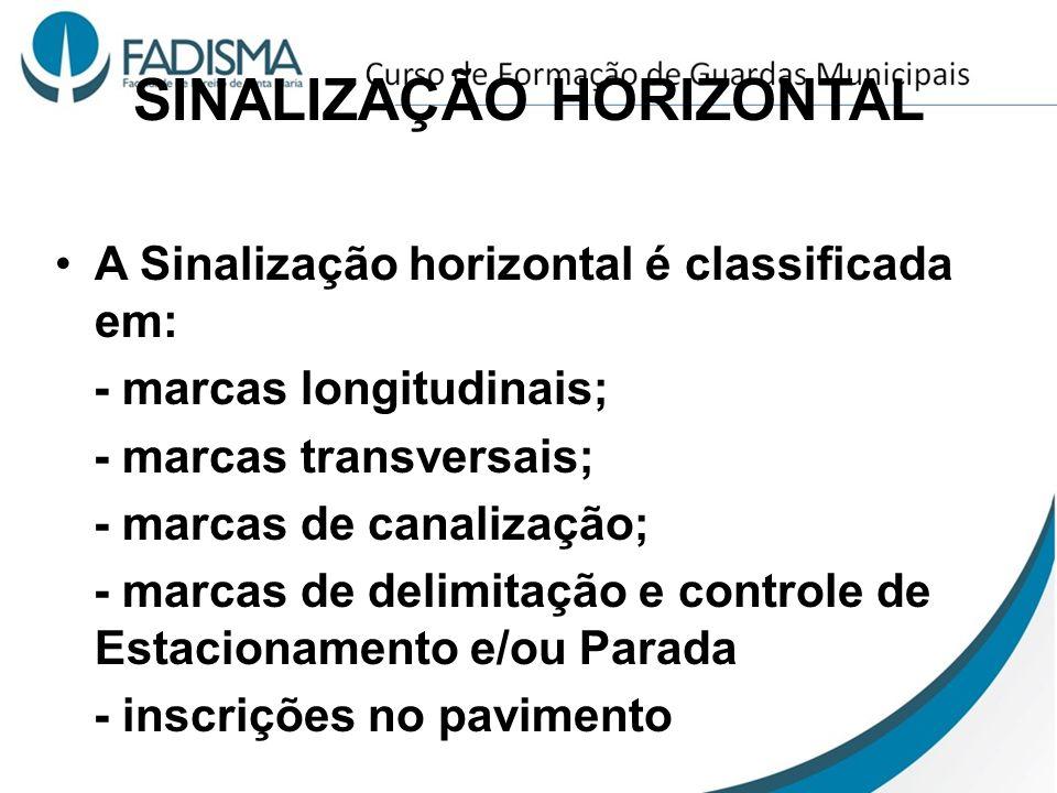 SINALIZAÇÃO HORIZONTAL A Sinalização horizontal é classificada em: - marcas longitudinais; - marcas transversais; - marcas de canalização; - marcas de
