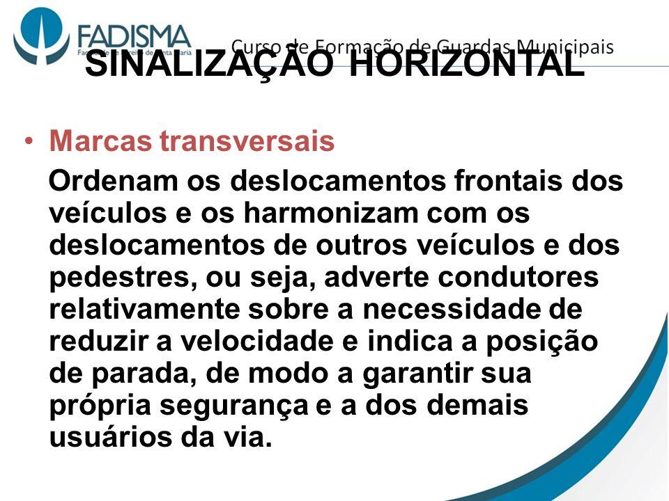 SINALIZAÇÃO HORIZONTAL Marcas transversais Ordenam os deslocamentos frontais dos veículos e os harmonizam com os deslocamentos de outros veículos e do