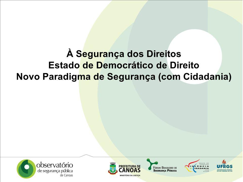 À Segurança dos Direitos Estado de Democrático de Direito Novo Paradigma de Segurança (com Cidadania)