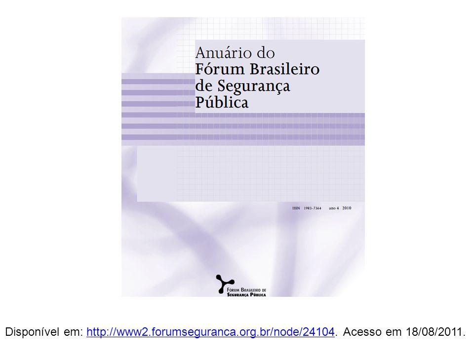Disponível em: http://www2.forumseguranca.org.br/node/24104. Acesso em 18/08/2011.http://www2.forumseguranca.org.br/node/24104