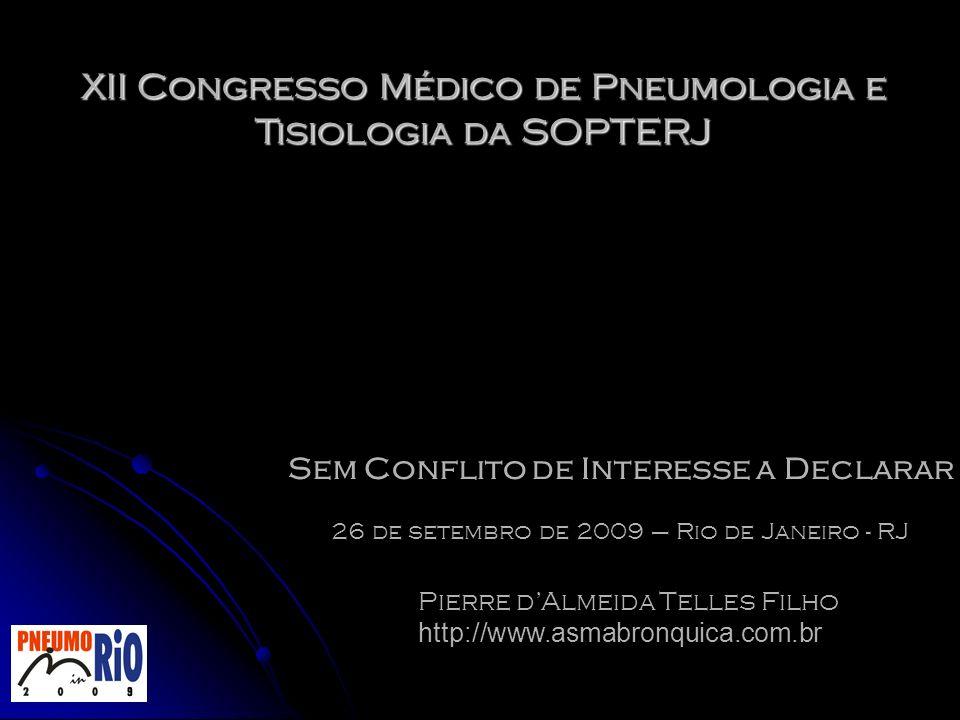 XII Congresso Médico de Pneumologia e Tisiologia da SOPTERJ Sem Conflito de Interesse a Declarar Pierre dAlmeida Telles Filho http://www.asmabronquica