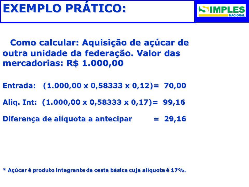 EXEMPLO PRÁTICO: Como calcular: Aquisição de açúcar de outra unidade da federação. Valor das mercadorias: R$ 1.000,00 Como calcular: Aquisição de açúc