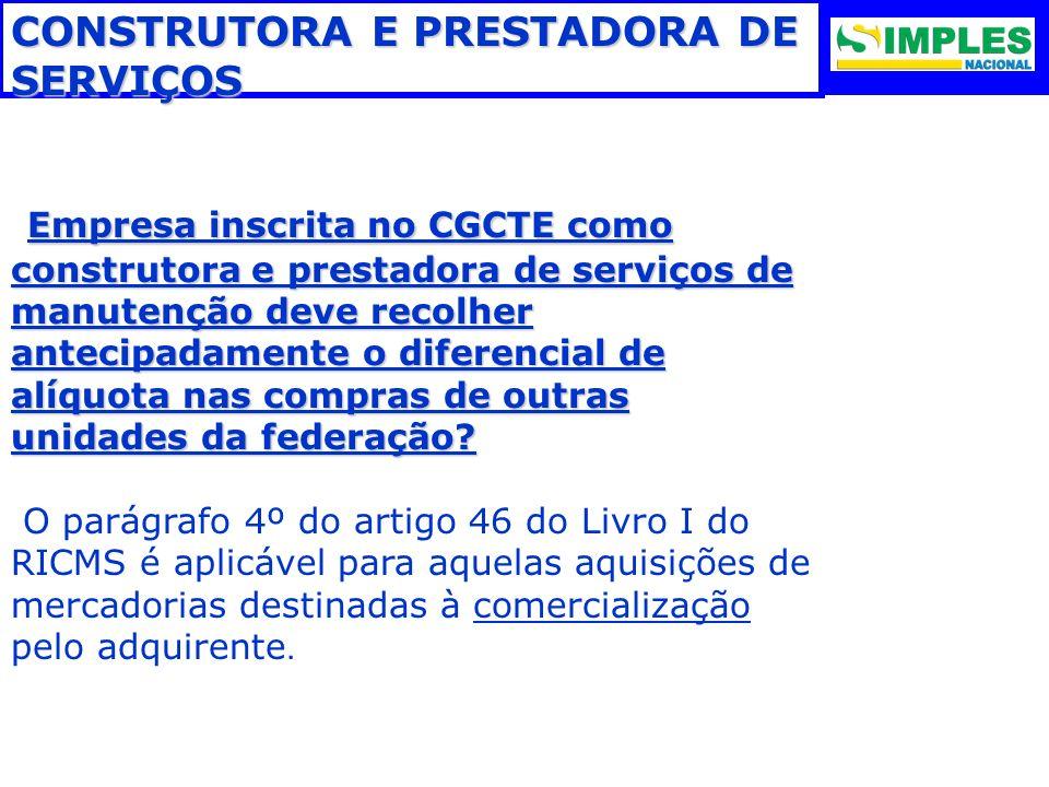 CONSTRUTORA E PRESTADORA DE SERVIÇOS Empresa inscrita no CGCTE como construtora e prestadora de serviços de manutenção deve recolher antecipadamente o
