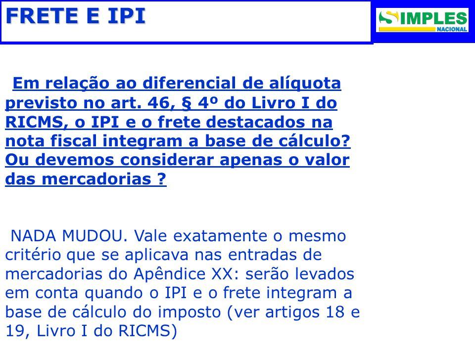 FRETE E IPI Em relação ao diferencial de alíquota previsto no art. 46, § 4º do Livro I do RICMS, o IPI e o frete destacados na nota fiscal integram a