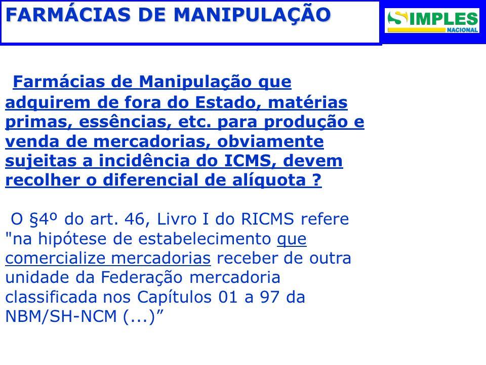 FARMÁCIAS DE MANIPULAÇÃO Farmácias de Manipulação que adquirem de fora do Estado, matérias primas, essências, etc. para produção e venda de mercadoria