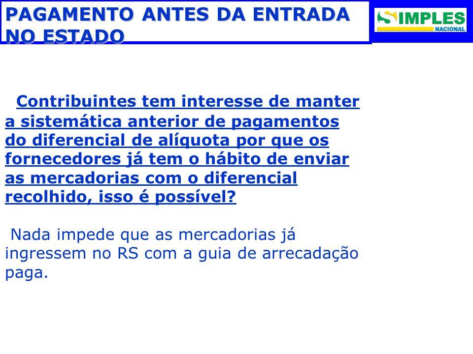 PAGAMENTO ANTES DA ENTRADA NO ESTADO Contribuintes tem interesse de manter a sistemática anterior de pagamentos do diferencial de alíquota por que os