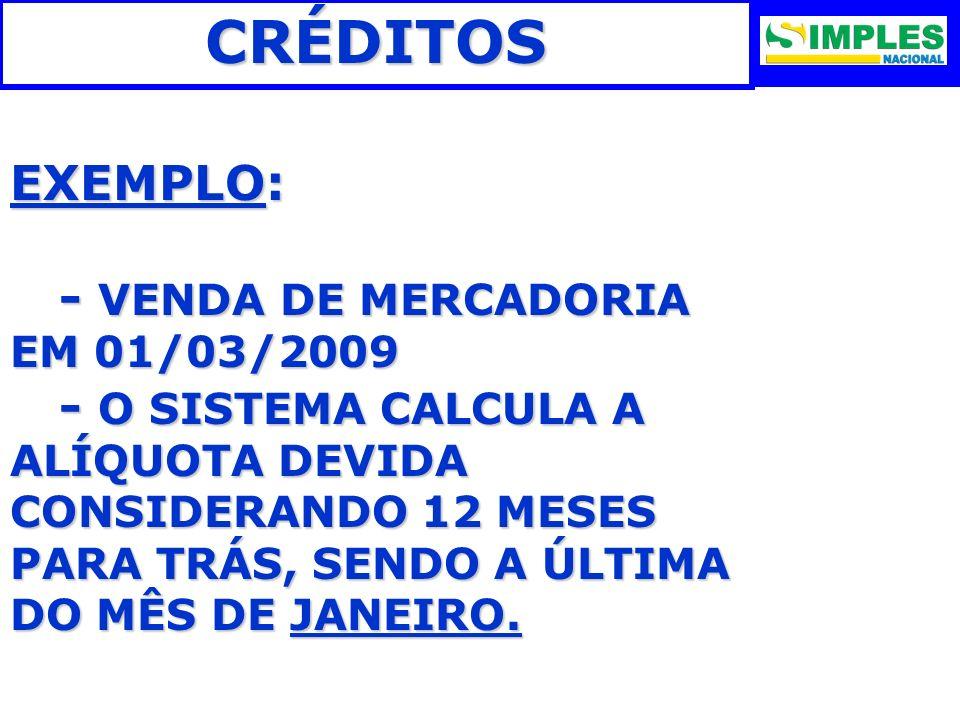CRÉDITOS EXEMPLO: - VENDA DE MERCADORIA EM 01/03/2009 - VENDA DE MERCADORIA EM 01/03/2009 - O SISTEMA CALCULA A ALÍQUOTA DEVIDA CONSIDERANDO 12 MESES