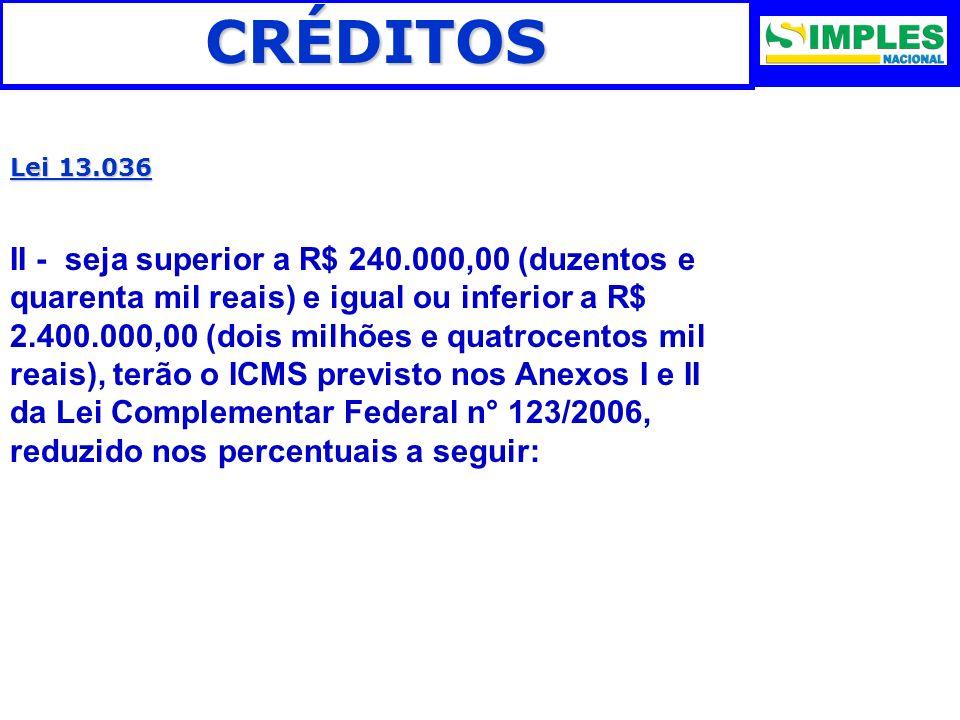 CRÉDITOS Lei 13.036 II - seja superior a R$ 240.000,00 (duzentos e quarenta mil reais) e igual ou inferior a R$ 2.400.000,00 (dois milhões e quatrocen