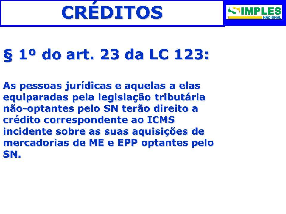 CRÉDITOS § 1º do art. 23 da LC 123: As pessoas jurídicas e aquelas a elas equiparadas pela legislação tributária não-optantes pelo SN terão direito a