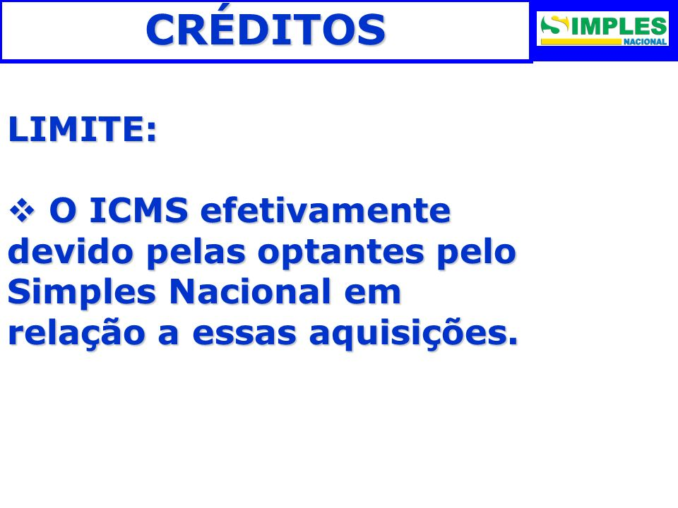 CRÉDITOSLIMITE: O ICMS efetivamente devido pelas optantes pelo Simples Nacional em relação a essas aquisições. O ICMS efetivamente devido pelas optant