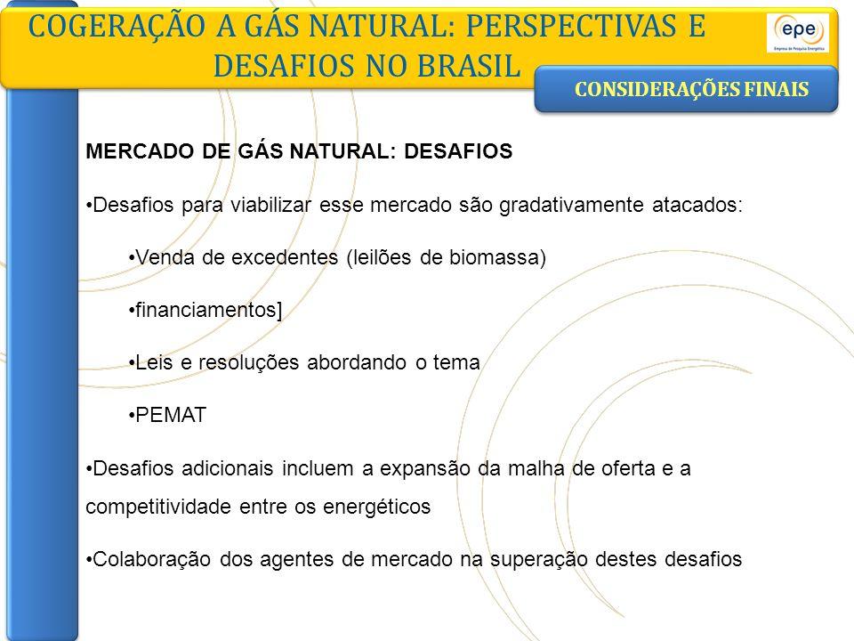 CONSIDERAÇÕES FINAIS COGERAÇÃO A GÁS NATURAL: PERSPECTIVAS E DESAFIOS NO BRASIL MERCADO DE GÁS NATURAL: DESAFIOS Desafios para viabilizar esse mercado